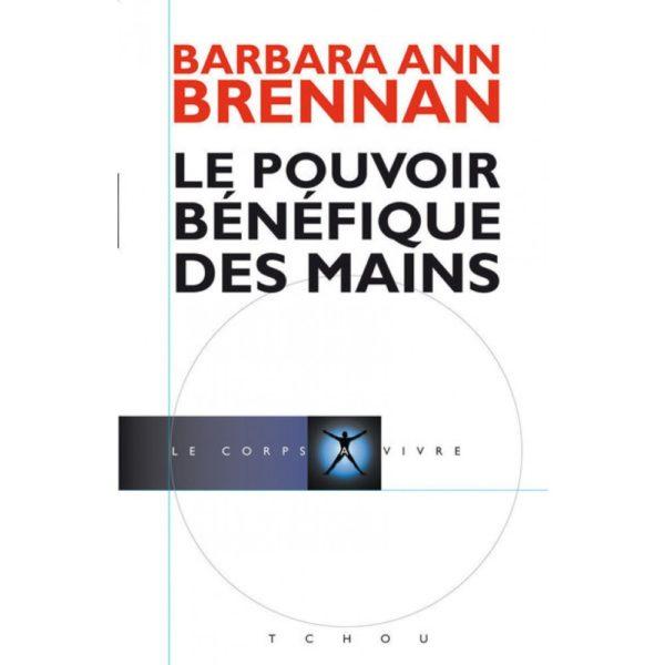 LE POUVOIR BÉNÉFIQUE DES MAINS – BARBARA ANN BRENNAN